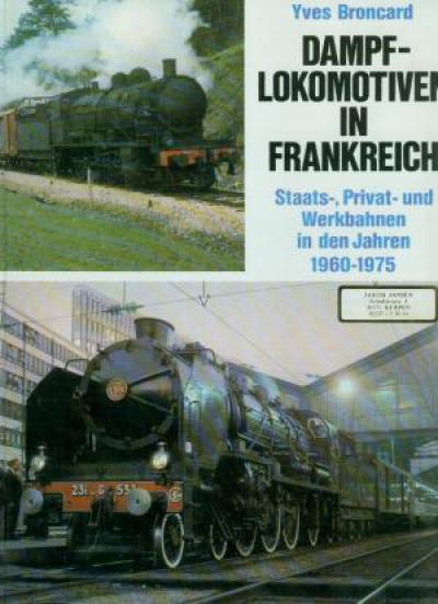 Dampflokomotiven in Frankreich. Staats-, Privat- und Werkbahnen in den Jahren 1960 - 1975. (JJ1)
