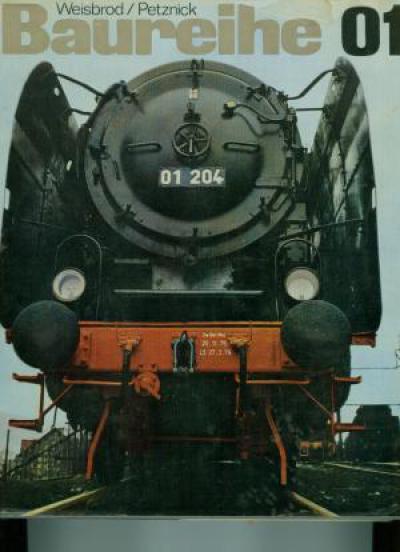 Baureihe 01 - Geschichte, Bau und Bewährung einer deutschen Schnellzuglokomotive (JJ1)