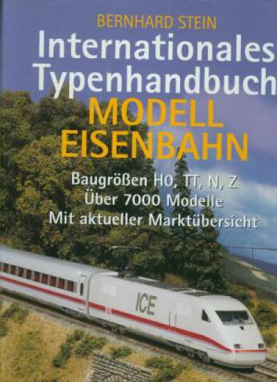 Internationales Typenhandbuch. Modelleisenbahn. Baugrößen HO, TT, N, Z. Über 7000 Modelle. Mit aktueller Marktübersicht. (JJ2)